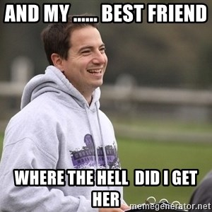 Empty Promises Coach - AND MY ...... BEST FRIEND  WHERE THE HELL  DID I GET HER