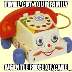 Sinister Phone - I WILL CUT YOUR FAMILY  A GENTLE PIECE OF CAKE