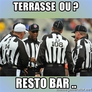 NFL Ref Meeting - terrasse  ou ? resto bar ..