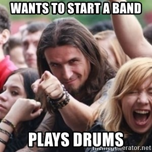 Ridiculously Photogenic Metalhead - wANTS TO START A BAND Plays drums