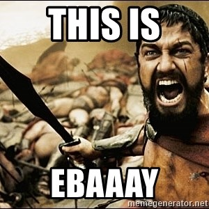 This Is Sparta Meme - THIS iS EBAAAY