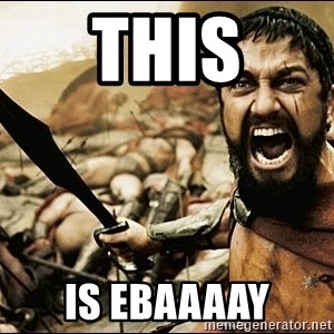 This Is Sparta Meme - THIS IS EBAAAAY