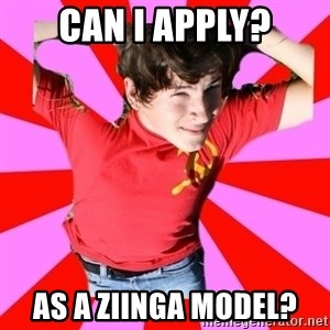 Model Immortal - Can I apply? as a ziinga model?