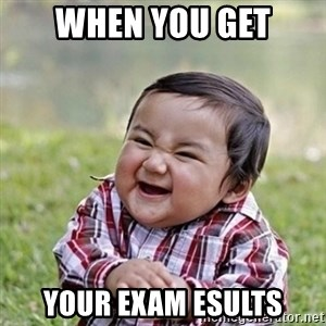 Niño Malvado - Evil Toddler - when you get your exam esults