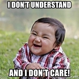 Niño Malvado - Evil Toddler - I don't understand And I Don't care!