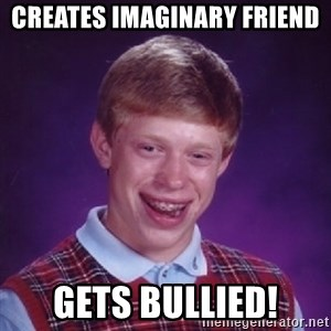 Bad Luck Brian - Creates imaginary Friend Gets Bullied!