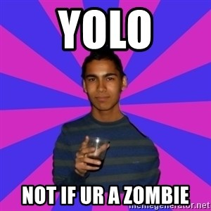 Bimborracho - YOLO NOT IF UR A ZOMBIE