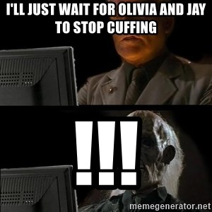 Waiting For - I'll just wait for olivia and jay to stop cuffing !!!