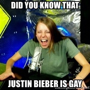 Unfunny/Uninformed Podcast Girl - DID YOU KNOW THAT JUSTIN BIEBER IS GAY