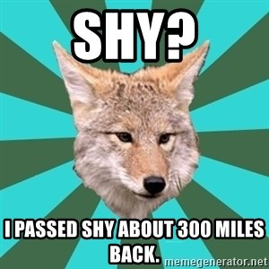 AvPD Coyote - Shy? I passed Shy about 300 miles back.