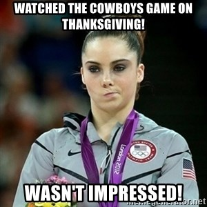 Not Impressed McKayla - WATCHED THE COWBOYS GAME ON THANKSGIVING! WASN'T IMPRESSED!