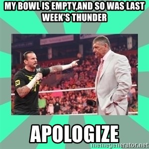 CM Punk Apologize! - my bowl is empty,and so was last week's thunder APOLOGIZE