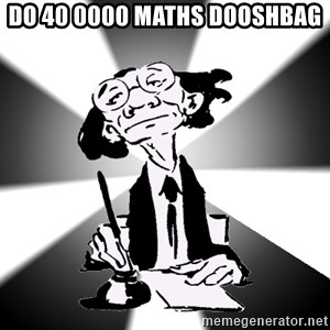 Typical Writer - DO 40 0000 MATHS DOOSHBAG