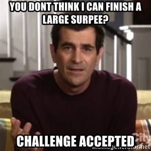 Phil Dunphy - you dont think i can finish a large surpee? challenge accepted