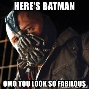 Only then you have my permission to die - HERE'S BATMAN OMG YOU LOOK SO FABILOUS