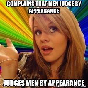Dumb Blonde - Complains that men judge by appearance judges men by appearance
