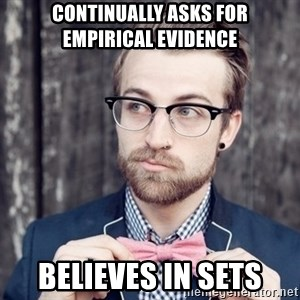 Scumbag Analytic Philosopher - continually asks for    empirical evidence believes in sets