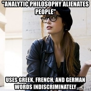 """Scumbag Continental Philosopher - """"analytic philosophy alienates people"""" uses greek, french, and german       words indiscriminately"""