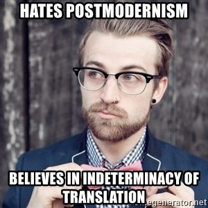 Scumbag Analytic Philosopher - hates postmodernism believes in indeterminacy of translation