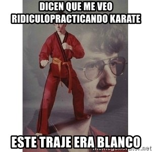 Karate Kid - DICEN QUE ME VEO RIDICULOPRACTICANDO KARATE ESTE TRAJE ERA BLANCO