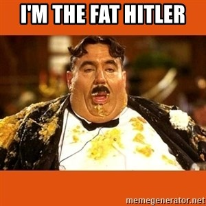 Fat Guy - I'M THE FAT HITLER