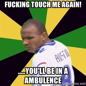 Rodolph Austin - Fucking touch me again! .....you'll be in a ambulence