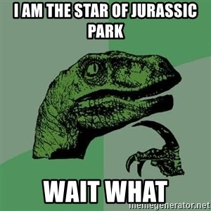 Raptor - I AM THE STAR OF JURASSIC PARK  WAIT WHAT