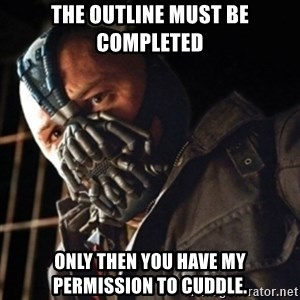 Only then you have my permission to die - ThE Outline must be completed Only then you have my permission to CuDDLE.