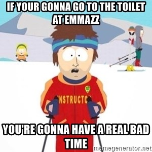 South Park Ski Teacher - if your gonna go to the toilet at emmazz you're gonna have a real bad time