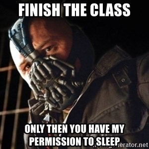 Only then you have my permission to die - finish the class Only then you have my permission to sleep