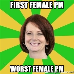 Julia Gillard - first female pm worst female pm