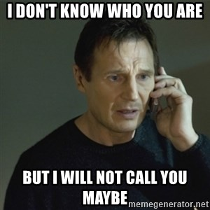 I don't know who you are... - i don't know who you are but i will not call you maybe