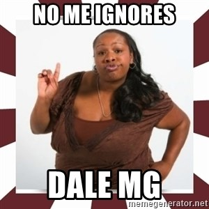 Sassy Black Woman - no me ignores dale mg