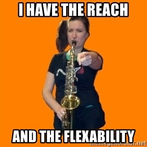SaxGirl - I have the reach and the flexability