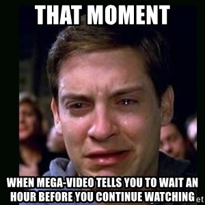 crying peter parker - that moment  when mega-video tells you to wait an hour before you continue watching