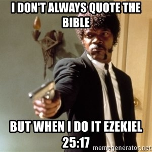 Samuel L Jackson - I don't always quote the bible but when I do it ezekiel 25:17