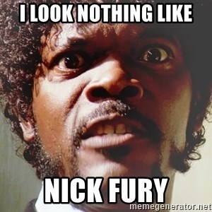 Mad Samuel L Jackson - I look nothing like nick fury