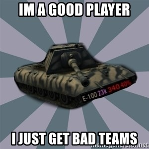 TERRIBLE E-100 DRIVER - IM A GOOD PLAYER I JUST GET BAD TEAMS