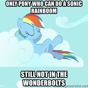 Rainbow Dash Cloud - Only pony who can do a sonic rainboom Still not in the wonderbolts