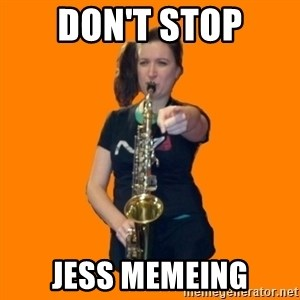 SaxGirl - don't stop jess memeing