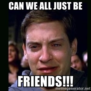 crying peter parker - CAN WE ALL JUST BE  FRIENDS!!!