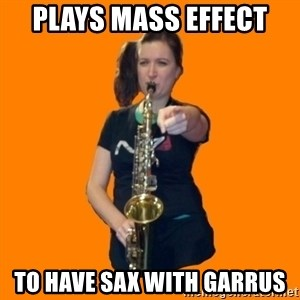 SaxGirl - Plays Mass Effect  to have sax with Garrus