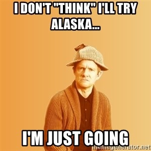 "TIPICAL ABSURD - I don't ""think"" I'll Try alaska... I'm just going"