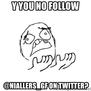WHY SUFFERING GUY 2 - Y You No FOLLOW  @Niallers_GF ON TWITTER?