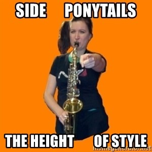 SaxGirl - SIDE      PONYTAILS The height       of Style