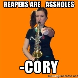 SaxGirl - Reapers are    assholes -Cory