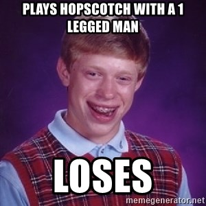 Bad Luck Brian - plays hopscotch with a 1 legged man loses