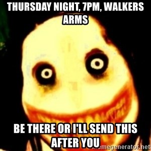 Tipical dream - THURSDAY NIGHT, 7PM, WALKERS ARMS BE THERE OR I'LL SEND THIS AFTER YOU