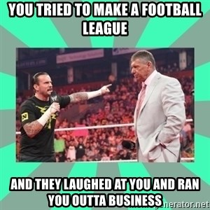CM Punk Apologize! - YOU TRIED TO MAKE A FOOTBALL LEAGUE AND THEY LAUGHED AT YOU AND RAN YOU OUTTA BUSINESS