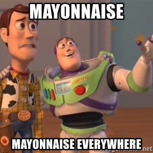 Tseverywhere - mayonnaise mayonnaise everywhere